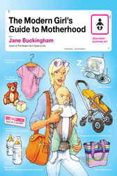 The Modern Girl's Guide to Motherhood by Jane Buckingham