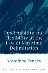 Predictability and Flexibility in the Law of Maritime Delimitation by Yoshifumi Tanaka