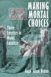 Making Mortal Choices by Hugo Adam Bedau