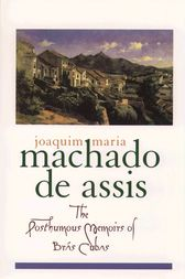 The Posthumous Memoirs of Br?s Cubas by Joaquim Maria Machado de Assis