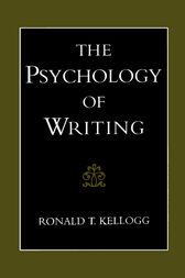 The Psychology of Writing by Ronald T. Kellogg