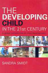 The Developing Child in the 21st Century by Sandra Smidt