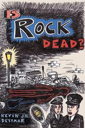 Is Rock Dead? by Kevin J.H. Dettmar