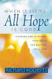 When It Seems All Hope Is Gone by Richard Roberts