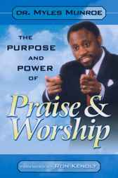 Purpose and Power of Praise and Worship by Dr. Myles Munroe