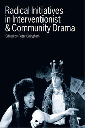 Radical Initiatives in Interventionist and Community Drama by Peter Billingham