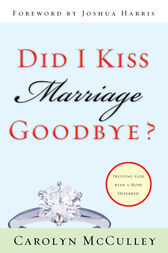 Did I Kiss Marriage Goodbye? (Foreword by Joshua Harris) by Carolyn McCulley