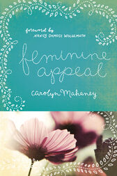 Feminine Appeal (Foreword by Nancy Leigh DeMoss) by Carolyn Mahaney