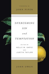 Overcoming Sin and Temptation (Foreword by John Piper) by John Owen