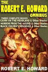The Robert E. Howard Omnibus by Robert E. Howard