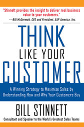 Think Like Your Customer: A Winning Strategy to Maximize Sales by Understanding and Influencing How and Why Your Customers Buy by Bill Stinnett