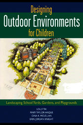 Designing Outdoor Environments for Children by Lolly Tai