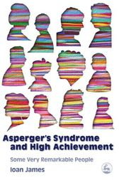 Asperger's Syndrome and High Achievement by Ioan James