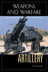 Artillery: An Illustrated History of Its Impact by Jeff Kinard
