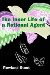 The Inner Life of a Rational Agent by Rowland Stout
