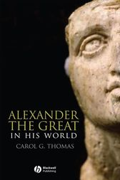 Alexander the Great in His World by Carol G. Thomas