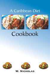 A Caribbean Diet Cookbook by W. Nicholas