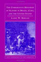 The Comparative Histories of Slavery in Brazil, Cuba, and the United States