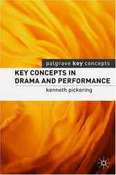 Key Concepts in Drama and Performance by Kenneth Pickering