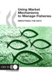Using Market Mechanisms to Manage Fisheries by OECD Publishing