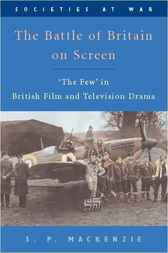 The Battle of Britain on Screen by S. P. Mackenzie