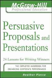Persuasive Proposals and Presentations by Heather Pierce