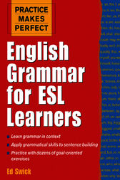 Practice Makes Perfect: English Grammar for ESL Learners by Ed Swick