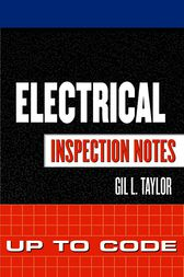 Electrical Inspection Notes: Up to Code by Gil Taylor