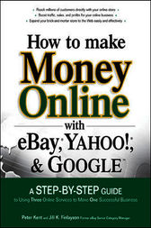 How to Make Money Online with eBay, Yahoo!, and Google by Peter Kent
