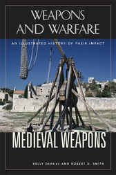 Medieval Weapons: An Illustrated History of Their Impact by Robert Smith