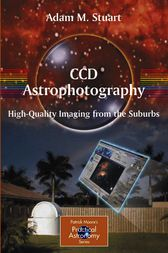 CCD Astrophotography: High-Quality Imaging from the Suburbs by Adam Stuart