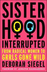 Sisterhood, Interrupted by Deborah Siegel