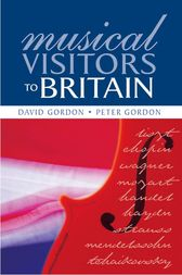 Musical Visitors to Britain by Peter Gordon