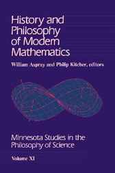 History and Philosophy of Modern Mathematics by William Aspray