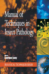 Manual of Techniques in Insect Pathology by Lawrence A. Lacey