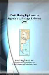 Earth Moving Equipment in Argentina by Philip M. Parker