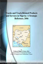 Trucks and Truck-Related Products and Services in Nigeria by Philip M. Parker