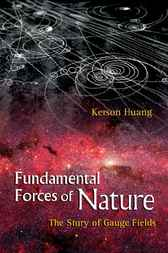 Fundamental Forces Of Nature by Kerson Huang
