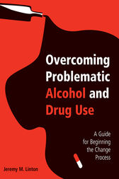 Overcoming Problematic Alcohol and Drug Use by Jeremy M. Linton