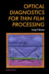 Optical Diagnostics for Thin Film Processing by Irving P. Herman