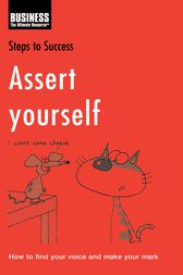 Steps to Success -- Assert Yourself