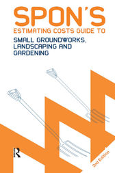Spon's Estimating Costs Guide to Small Groundworks, Landscaping and Gardening