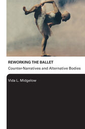 Reworking the Ballet by Vida L. Midgelow