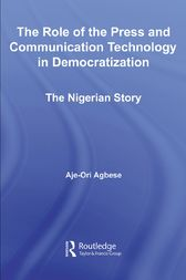 The Role of the Press and Communication Technology in Democratization by Aje-Ori Anna Agbese