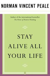 Stay Alive All Your Life by Dr. Norman Vincent Peale