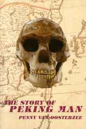 The Story of Peking Man by Penny van Oosterzee