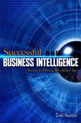 Successful Business Intelligence: Secrets to Making BI a Killer App by Cindi Howson