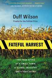 Fateful Harvest by Duff Wilson