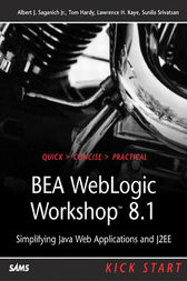 BEA WebLogic Workshop 8.1 Kick Start by Albert J. Saganich