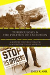 Tuberculosis and the Politics of Exclusion by Emily K. Abel
